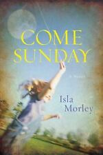 Come Sunday by Isla Morley (2009, Hardcover) -Signed by I.Morley