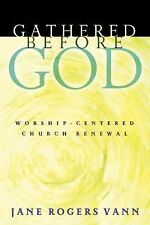 Gathered Before God : Worship-Centered Church Renewal by Jane Rogers Vann (20...