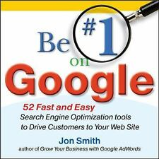 Be #1 on Google:  52 Fast and Easy Search Engine Optimization Tools to Drive Cus