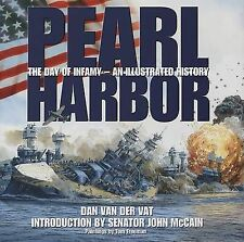 Pearl Harbor: The Day of Infamy - An Illustrated History by Dan Van Der Vat...
