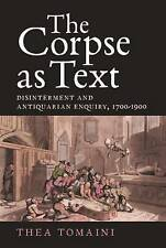 The Corpse as Text: Disinterment and Antiquarian Enquiry, 1700-1900 by Thea...