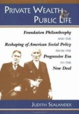 Private Wealth and Public Life: Foundation Philanthropy and the Reshap-ExLibrary