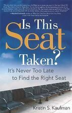 Is This Seat Taken? : It Is Never Too Late to Find the Right Seat 2015 HB