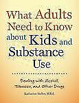 What Adults Need to Know about Kids and Substance Use: Dealing with Alcohol, Tob