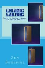 Alien Agendas and Anal Probes : Contact Considerations by Zen Benefiel (2014,...