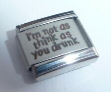 I'M NOT AS THINK AS YOU DRUNK 9mm Italian Charm - I Love Drinking to Party N133