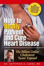 How to Really Prevent and Cure Heart Disease : The Billion Dollar Cholesterol...
