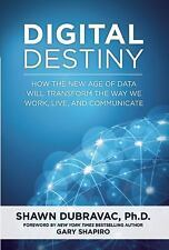 Digital Destiny : How the New Age of Data Will Transform the Way We Work,...