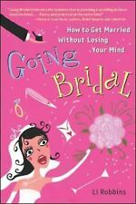 Going Bridal : How to Get Married Without Losing Your Mind by Li Robbins...