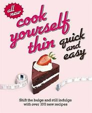 Cook Yourself Thin Quick and Easy: Shift the Bulge and Still Indulge with...