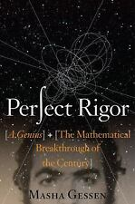 Perfect Rigor : A Genius and the Mathematical Breakthrough of the Century by...