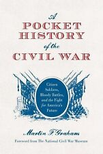 A Pocket History of the Civil War : Citizen Soldiers, Bloody Battles, and the...