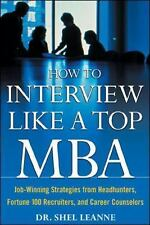 How to Interview Like a Top MBA : Job-Winning Strategies Dr. Shel Leanne
