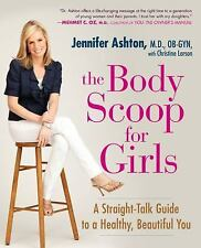 The Body Scoop for Girls: A Straight-Talk Guide to a Healthy, Beautiful You, Ash