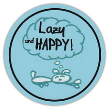 Round Dog Lover Car Magnet - Lazy and Happy - Life Is Good - Bumper Sticker