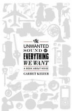 The Unwanted Sound of Everything We Want: A Book About Noise - Keizer, Garret -