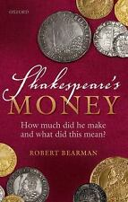 Shakespeare's Money : How Much Did He Make and What Did This Mean? by Robert...