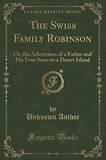 The Swiss Family Robinson : Or, the Adventures of a Father and His Four Sons...