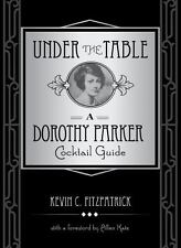 Under the Table: A Dorothy Parker Cocktail Guide by Fitzpatrick, Kevin