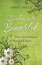 Broken into Beautiful: How God Restores the Wounded Heart, Smith, Gwen, Excellen