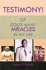 Testimony! : Of God's Many Miracles in My Life by Sonny O. Braide (2014,...