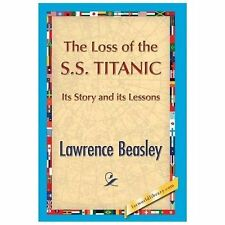 The Loss of the Ss. Titanic by Lawrence Beesley (2013, Hardcover)
