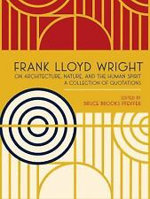 Frank Lloyd Wright on Architecture, Nature, and the Human Spirit: A Collection
