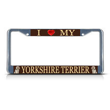 I LOVE MY YORKSHIRE TERRIER DOG Heavy Duty Metal License Plate Frame Tag Border