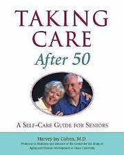 Taking Care after 50 : A Self-Care Guide for Seniors by Harvey Jay Cohen (2000,