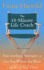 The 10-minute Life Coach: Fast-working Strategies for a Brand New You, Fiona Har