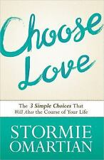 Choose Love: The Three Simple Choices That Will Alter the Course of Your Life b