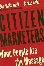 Citizen Marketers : When People Are the Message by Jackie Huba and Ben...