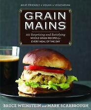 Grain Mains: 101 Surprising and Satisfying Whole Grain Recipes for Every Meal of
