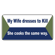 My Wife Dresses To Kill She Cooks The Same Way Metal Sign - 8 X 12 In