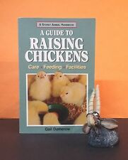 Gail Damerow: A Guide To Raising Chickens: Care, Feeding, Facilities/poultry