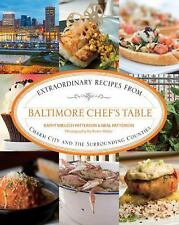 Baltimore Chef's Table : Extraordinary Recipes from the Charm City and...