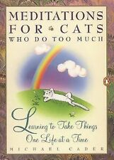 Meditations for Cats Who Do Too Much : Learning to Take Things One Life at a...