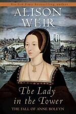 The Lady in the Tower : The Fall of Anne Boleyn by Alison Weir (2010, Hardcover)