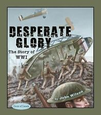 Stories of Canada Ser.: Desperate Glory : The Story of WWI 12 by John Wilson...
