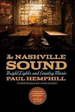 The Nashville Sound : Bright Lights and Country Music by Paul Hemphill (2015,...