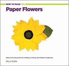 How to Make 100 Paper Flowers: Ideas and Instruction for Folding, Cutting, and