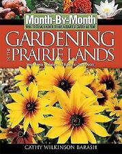 Month-By-Month Gardening in the Prairie Lands: What to Do Each Month to Have a B