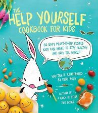 The Help Yourself Cookbook for Kids : 60 Easy Plant-Based Recipes Kids Can...