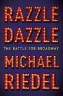 Razzle Dazzle : The Story of Broadway by Michael Riedel (2015, Hardcover)