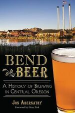 Bend Beer:: A History of Brewing in Central Oregon American Palate)