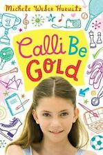 Calli Be Gold by Michele Weber Hurwitz (2011, Hardcover)