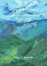 Words on Blank Paper - a Selection of Poems and Song Lyrics by Chris Edwards...