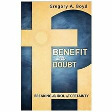 Benefit of the Doubt: Breaking the Idol of Certainty by Boyd, Gregory A.