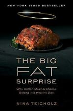 The Big Fat Surprise : Why Butter, Meat and Cheese Belong in a Healthy Diet
