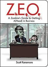 Z. E. O. : How to Get A(Head) in Business by Scott Kenemore (2009, Paperback)